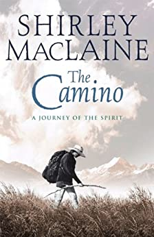 The Camino: A Pilgrimage Of Courage by [MacLaine, Shirley]