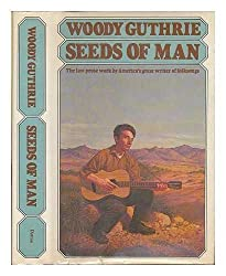 Seeds of Man : an Experience Lived and Dreamed / Woody Guthrie