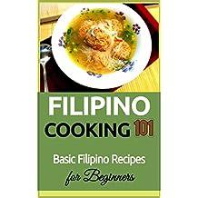 Filipino Cooking: for beginners - Basic Filipino Recipes - Philippines Food 101 (Filipino Cooking - Filipino Food - Filipino Meals - Filipino Recipes- Pinoy food) (English Edition)