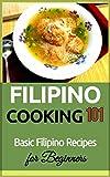 Filipino Cooking: for beginners - Basic Filipino Recipes - Philippines Food 101 (Filipino Cooking - Filipino Food - Filipino Meals - Filipino Recipes- Pinoy food Book 1)