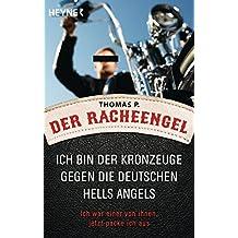 Der Racheengel: Ich bin der Kronzeuge gegen die deutschen Hells Angels - Ich war einer von ihnen, jetzt packe ich aus