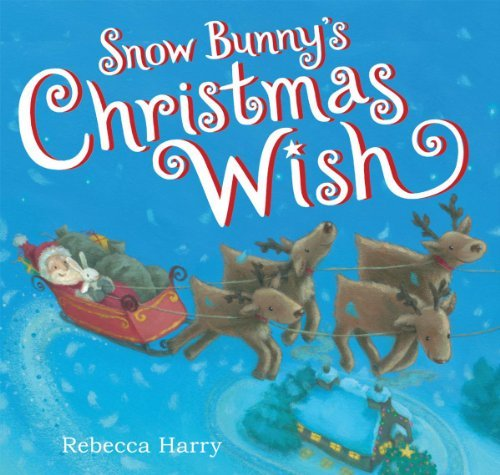 Snow Bunny's Christmas Wish by Rebecca Harry (2013-08-27)