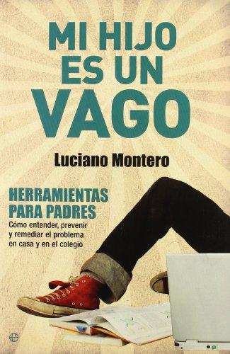 Descargar Libro Mi hijo es un vago: herramientas para padres : cómo entender, prevenir y remediar el problema en casa y en el colegio (Psicología y salud) de Luciano Montero Viejo