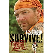 Survive!: Essential Skills and Tactics to Get You Out of Anywhere - Alive