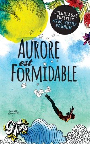 Aurore est formidable: Coloriages positifs avec votre prénom par Procrastineur