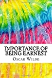 Importance of Being Earnest: Includes MLA Style Citations for Scholarly Secondary Sources, Peer-Reviewed Journal Articles and Critical Essays by Oscar Wilde (September 13,2015)