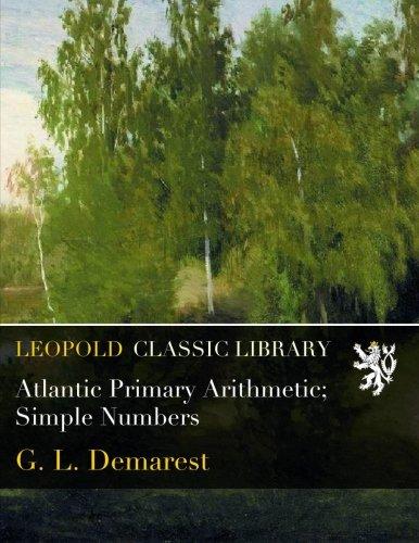 Atlantic Primary Arithmetic; Simple Numbers por G. L. Demarest