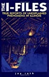 The I-Files: True Reports of Unexplained Phenomena in Illinois (Third in the Series the W-Files (Wisconsin) the M-Files