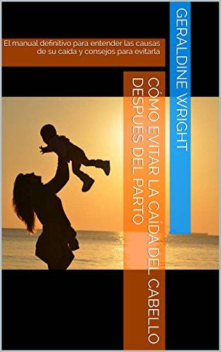 Cómo evitar la caída del  cabello después del parto: El manual definitivo para entender las causas de su caída y consejos para evitarla