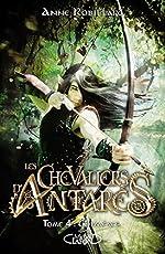Les chevaliers d'Antarès - Tome 4 Chimères (4) de Anne Robillard