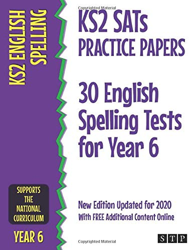 KS2 SATs Practice Papers 30 English Spelling Tests for Year 6: New Edition Updated for 2020 with Free Additional Content Online