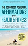 Affirmation | The 1000 Most Powerful Affirmations for Health & Fitness: Includes Life Changing Affirmations for Yoga, Fasting, Weight Loss, Six Pack Abs, Menopause, Pregnancy & More