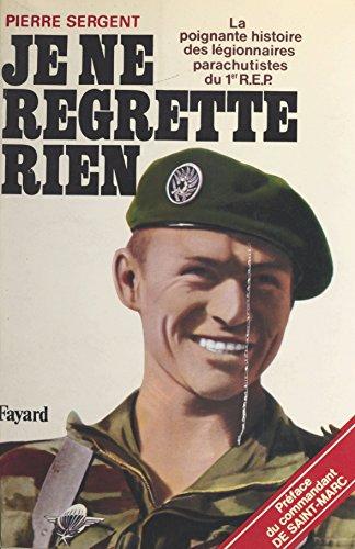 Je ne regrette rien : la poignante histoire des légionnaires parachutistes du 1er R.E.P.: La poignante histoire des légionnaires parachutistes du 1er REP (French Edition)