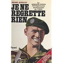 Je ne regrette rien : la poignante histoire des légionnaires parachutistes du 1er R.E.P.: La poignante histoire des légionnaires parachutistes du 1er REP