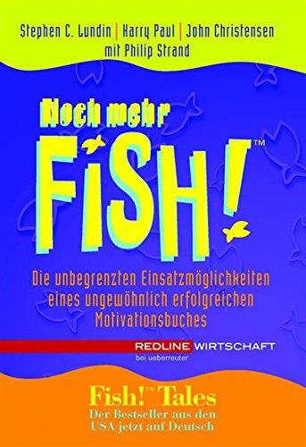 Noch mehr Fish!: Die unbegrenzten Einsatzmöglichkeiten eines ungewöhnlich erfolgreichen Motivationsbuchs