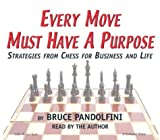 Every Move Must Have a Purpose: Strategies from Chess for Business and Life by Bruce Pandolfini (2003-10-01)