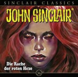 John Sinclair Classics - Folge 36: Die Rache der roten Hexe. Hörspiel. (Geisterjäger John Sinclair - Classics)
