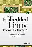 Embedded Linux lernen mit dem Raspberry Pi: Linux-Systeme selber bauen und programmieren (German Edition)