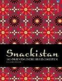 Snackistan: 140 orientalische Kleinigkeiten