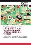 LAS PYME'S y su incidencia en la organización del trabajo: Gestión Administrativa de las Pymes y...