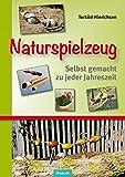 Naturspielzeug: Selbst gemacht zu jeder Jahreszeit. Eine Kulturgeschichte traditioneller kindlicher Spielgeräte, ihrer Herstellung, Spielweise und Hintergründe