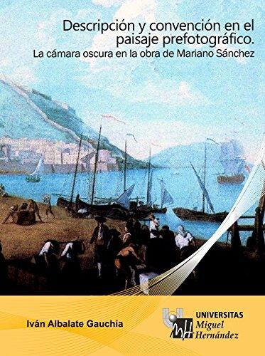 Descripción y convención en el paisaje prefotográfico: La mano oscura en la obra de Mariano Sánchez.
