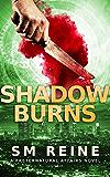 Shadow Burns: An Urban Fantasy Novel (Preternatural Affairs Book 4)