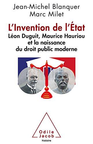 L' Invention de lEtat: Lon Duguit, Maurice Hauriou et la naissance du droit public moderne