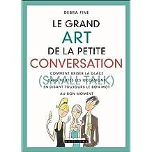 Le grand Art de la petite conversation (Small Talk) : Comment briser la glace dans toutes les occasions en disant toujours le bon mot au bon moment