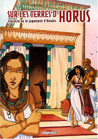 Sur les terres d'Horus, tome 3 : Tiasatré ou le jugement d'Anubis