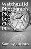 Watches Hd Photograph Picture book Super Clear Photos (English Edition)