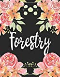 Forestry: 1 Subject 100 Pages College Ruled 8.5 x 11 Composition Notebook Journal for School Classes - Forestry Management Teachers, Students, TAs, Flowers, Cute, Pretty