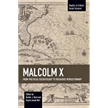Malcolm X From Political Eschatology to Religious Revolutionary (Studies in Critical Social Sciences)