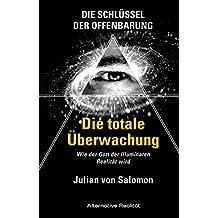 Die Schlüssel der Offenbarung: Die totale Überwachung: Wie der Gott der Illuminaten Realität wird (Alternative Realität)