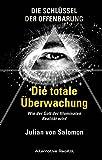 Die Schlüssel der Offenbarung: Die totale Überwachung: Wie der Gott der Illuminaten Realität wird (Alternative Realität) -