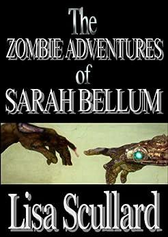 The Zombie Adventures of Sarah Bellum (English Edition) di [Scullard, Lisa]