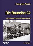 Die Baureihe 24: Die kleinste Einheits-Schlepptenderlok - Hansjürgen Wenzel