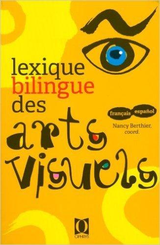 Lexique bilingue des arts visuels - Fra/Esp de Nancy Berthier ( 12 dcembre 2011 )