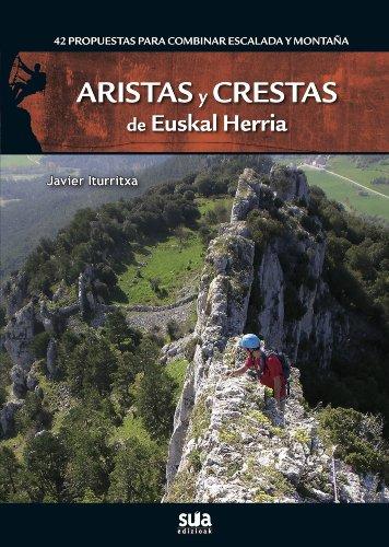 Aristas y crestas de Euskal Herria: 42 propuestas para combinar escalada y montaña por Javier Iturritxa Edo