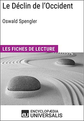 Le Déclin de l'Occident d'Oswald Spengler: Les Fiches de lecture d'Universalis par Encyclopaedia Universalis