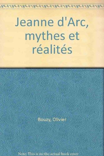 Jeanne d'Arc, mythes et réalités par Olivier Bouzy