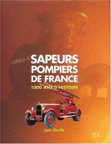 Sapeurs Pompiers de France : 1000 Ans d'histoire par Joan Deville