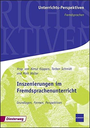 Inszenierungen im Fremdsprachenunterricht: Grundlagen, Formen, Perspektiven (Unterrichts-Perspektiven Fremdsprachen)
