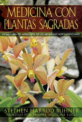 Medicina con plantas sagradas: La sabiduría del herbalismo de los aborígenes norteamericanos por Stephen Harrod Buhner