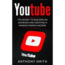 YouTube: The Secret to Building an Audience and Creating a Massive Passive Income (English Edition)
