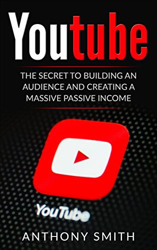 youtube-the-secret-to-building-an-audience-and-creating-a-massive-passive-income-english-edition