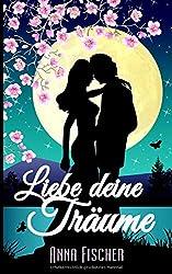 Liebe deine Träume: (Liebesroman)