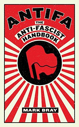 Antifa. The Antifascist Handbook por Bray Mark