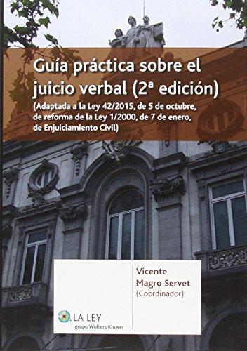 Guía práctica sobre el juicio verbal (2ª ed.) Adaptada a la Ley 42/2015, de 5 de por VICENTE MAGRO SERVET (COORD.)