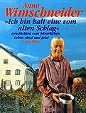 Ich bin halt eine vom alten Schlag: Geschichten vom bäuerlichen Leben einst und jetzt - Anna Wimschneider